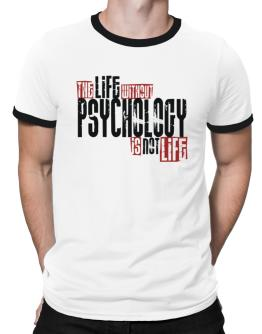 Life Without Psychology Is Not Life Ringer T-Shirt