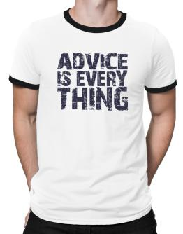 Advice Is Everything Ringer T-Shirt