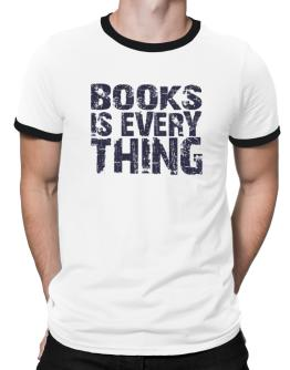 Books  is Everything Ringer T-Shirt