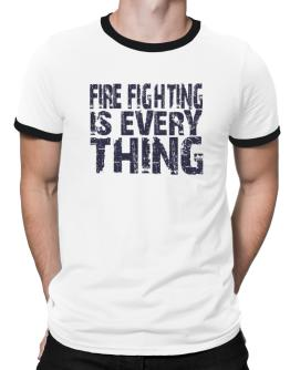 Fire Fighting Is Everything Ringer T-Shirt