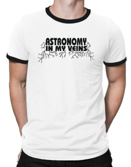 Astronomy In My Veins Ringer T-Shirt
