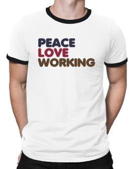 Peace Love Working Ringer T-Shirt