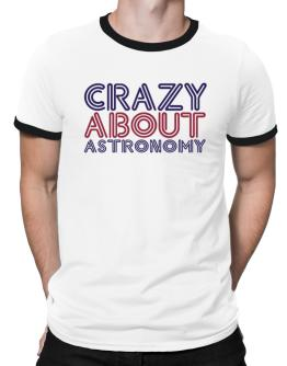 Crazy About Astronomy Ringer T-Shirt