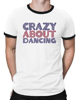 Crazy About Dancing Ringer T-Shirt