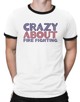 Crazy About Fire Fighting Ringer T-Shirt