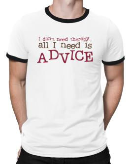 I Don´t Need Theraphy... All I Need Is Advice Ringer T-Shirt