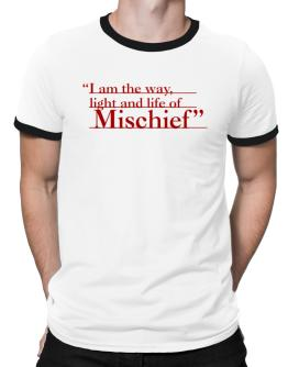 I Am The Way, Light And Life Od Mischief Ringer T-Shirt