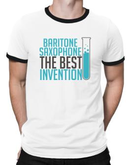 Baritone Saxophone The Best Invention Ringer T-Shirt