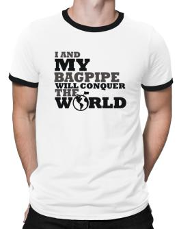 I And My Bagpipe Will Conquer The World Ringer T-Shirt