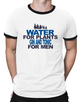 Water For Plants, Gin And Tonic For Men Ringer T-Shirt