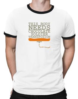 This Body Needs A Chocolate Soldier Transfusion Ringer T-Shirt