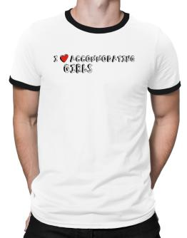 I Love Accommodating Girls Ringer T-Shirt