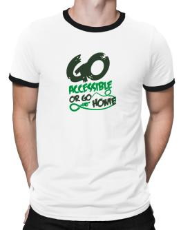 Go Accessible Or Go Home Ringer T-Shirt