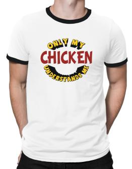 Only My Chicken Understands Me Ringer T-Shirt
