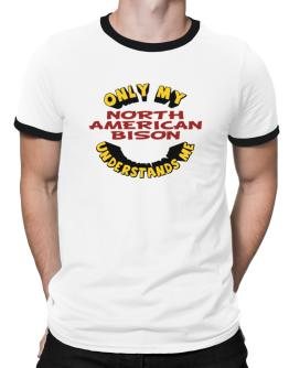 Only My North American Bison Understands Me Ringer T-Shirt
