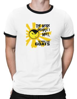 The More People I Meet, The More I Like Goats Ringer T-Shirt