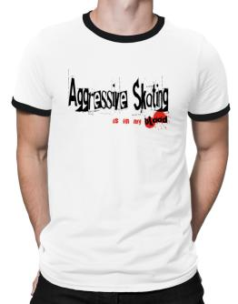 Aggressive Skating Is In My Blood Ringer T-Shirt