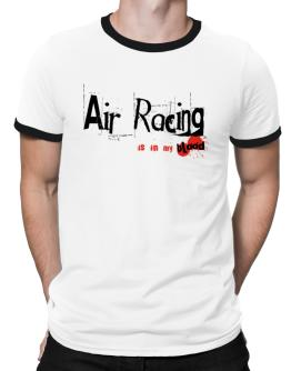 Air Racing Is In My Blood Ringer T-Shirt
