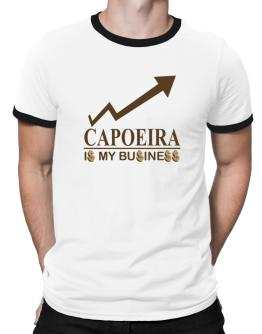 Capoeira ... Is My Business Ringer T-Shirt
