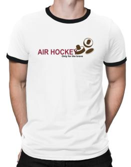 """ Air Hockey - Only for the brave "" Ringer T-Shirt"