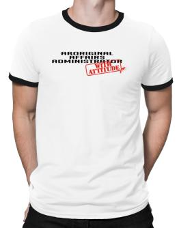 Aboriginal Affairs Administrator With Attitude Ringer T-Shirt