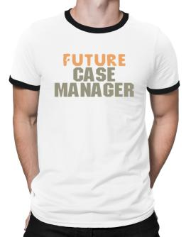 Future Case Manager Ringer T-Shirt