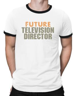 Future Television Director Ringer T-Shirt