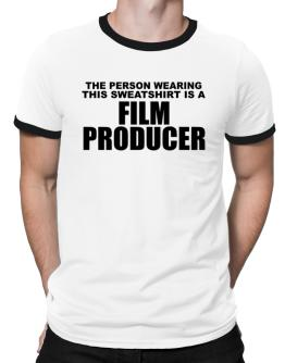The Person Wearing This Sweatshirt Is A Film Producer Ringer T-Shirt