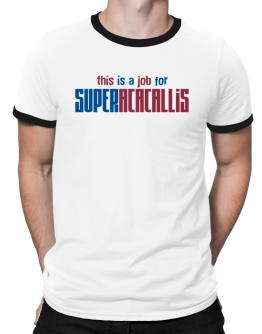 This Is A Job For Superacacallis Ringer T-Shirt