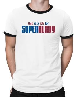 This Is A Job For Superalroy Ringer T-Shirt
