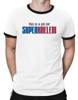 This Is A Job For Superkaelem Ringer T-Shirt