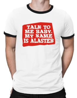 Talk To Me Baby, My Name Is Alaster Ringer T-Shirt