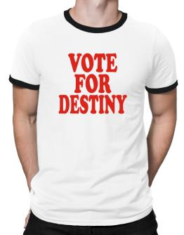 Vote For Destiny Ringer T-Shirt