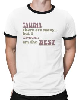 Talitha There Are Many... But I (obviously!) Am The Best Ringer T-Shirt