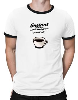 Instant Case Manager, just add coffee Ringer T-Shirt