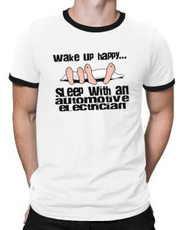 wake up happy .. sleep with a Automotive Electrician Ringer T-Shirt