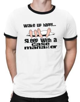 wake up happy .. sleep with a Case Manager Ringer T-Shirt