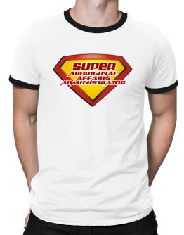 Super Aboriginal Affairs Administrator Ringer T-Shirt