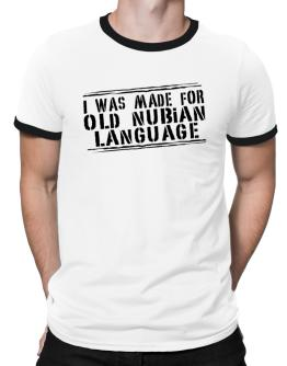 I Was Made For Old Nubian Language Ringer T-Shirt