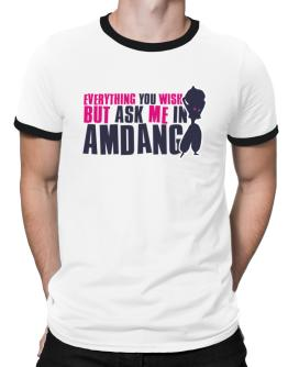 Anything You Want, But Ask Me In Amdang Ringer T-Shirt