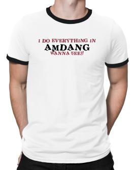 I Do Everything In Amdang. Wanna See? Ringer T-Shirt