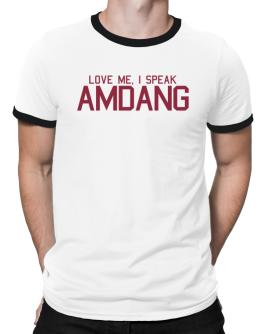 Love Me, I Speak Amdang Ringer T-Shirt