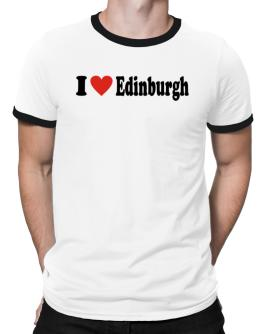 I Love Edinburgh Ringer T-Shirt