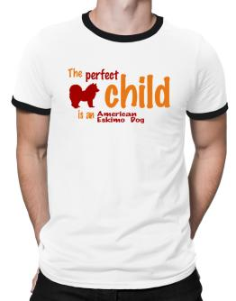The Perfect Child Is An American Eskimo Dog Ringer T-Shirt