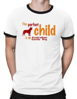 The Perfect Child Is An Australian Cattle Dog Ringer T-Shirt