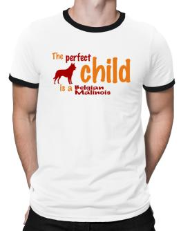 The Perfect Child Is A Belgian Malinois Ringer T-Shirt