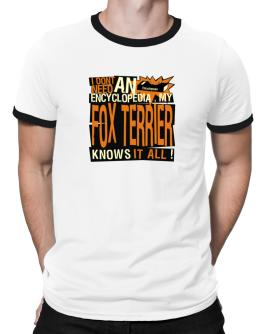 ... My Fox Terrier Knows It All !!! Ringer T-Shirt