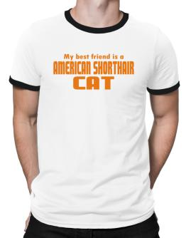 My Best Friend Is An American Shorthair Ringer T-Shirt