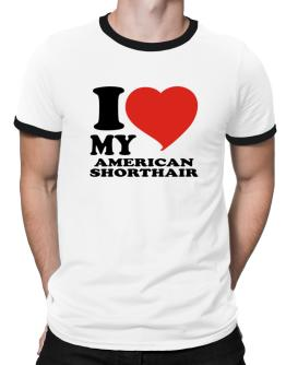 I Love My American Shorthair Ringer T-Shirt