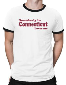 somebody In Connecticut Loves Me Ringer T-Shirt